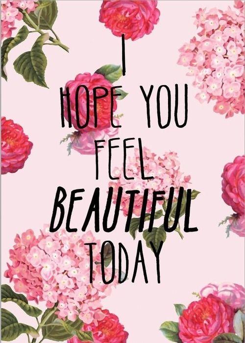 I hope you feel beautiful today | have a wonderful week!
