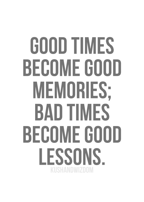 Good times become good memories; Bad times become good lessons | KushandWizdom (TheGoodVibe) | Style and Cheek's Favorite Blog Posts of 2014